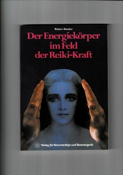 Der Energiekörper im Feld der Reiki-Kraft von Walter Binder