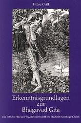 Erkenntnisgrundlagen zur Bhagavad Gita - von Heinz Grill