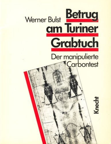 Betrug am Turiner Grabtuch: Der manipulierte Carbontest von Werner Bulst