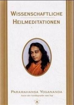 Wissenschaftliche Heilmeditation - von Paramahansa Yogananda