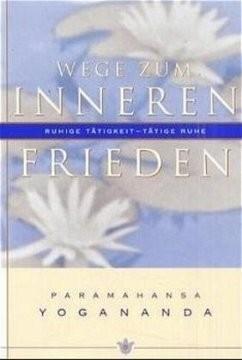 Wege zum inneren Frieden - von Paramahansa Yogananda