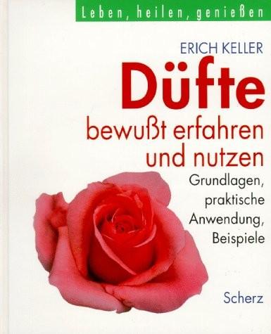 Düfte bewußt erfahren und nutzen - von Erich Keller