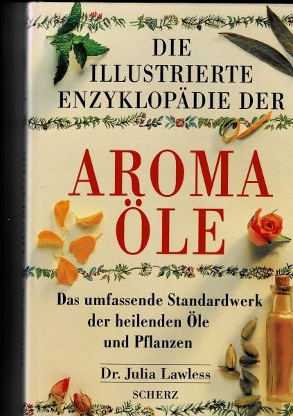 Die illustrierte Enzyklopädie der Aromaöle - von Dr. Julia Lawless