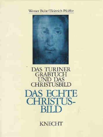 Das Turiner Grabtuch und das Christusbild Band II – Das Echte Christusbild von Werner Bulst/ Heinric
