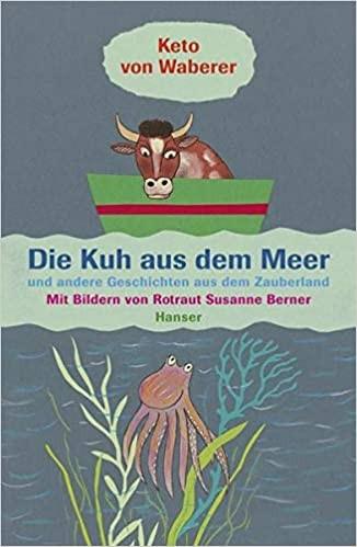 Die Kuh aus dem Meer. Von Keto von Waberer.