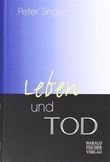 Leben und Tod - Von Peter Singer