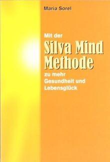 Mit der Silva Mind Methode zu mehr Gesundheit und Lebensglück - von Maria Sorel