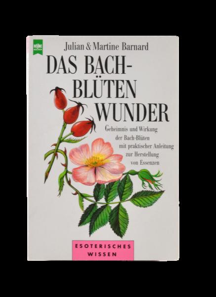 Das Bach-Blüten-Wunder - von Julian & Martine Barnard