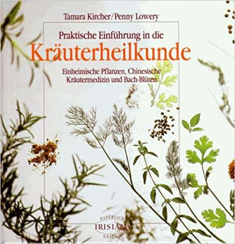 Praktische Einführung in die Kräuterheilkunde. Von Kircher, Lowery.