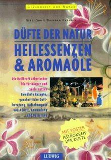 Düfte der Natur: Heilessenzen & Aromaöle - von Samel/Krämer