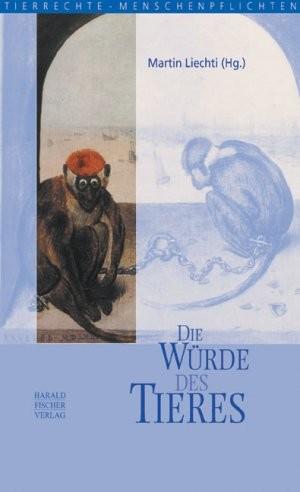 Die Würde des Tieres. Von Martin Liechti (Hg.)