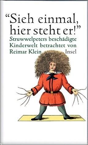 """""""Sieh einmal, hier steht er!"""" Struwwelpeters beschädigte Kinderwelt betrachtet von Reimar Klein."""