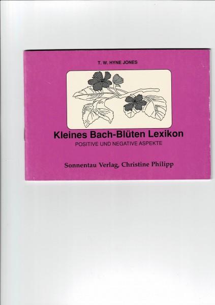 Kleines Bach-Blüten Lexikon - von T. W. Hyne Jones
