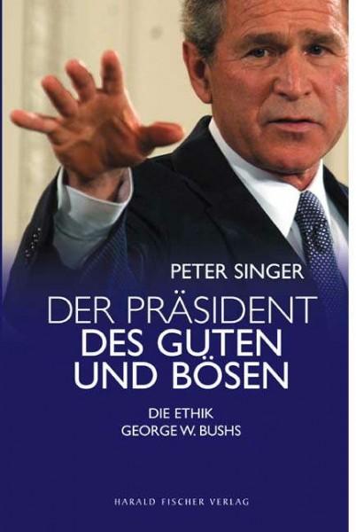 Der Präsident des Guten und Bösen von Peter Singer